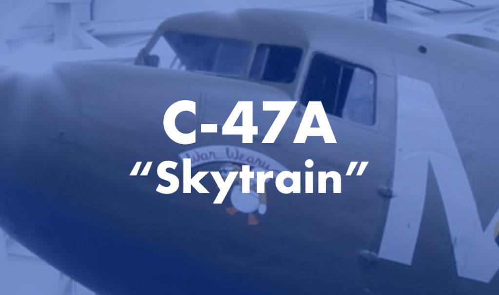 """C-47A """"Skytrain"""""""