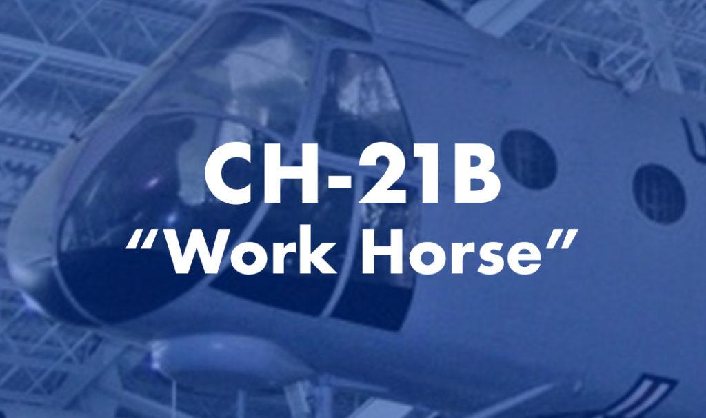 """CH-21B """"Work Horse"""""""
