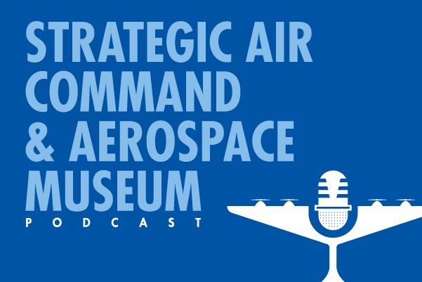 Strategic Air Command & Aerospace Museum Podcast