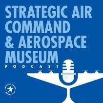 Strategic Air Command & Aerospace Museum Podcast